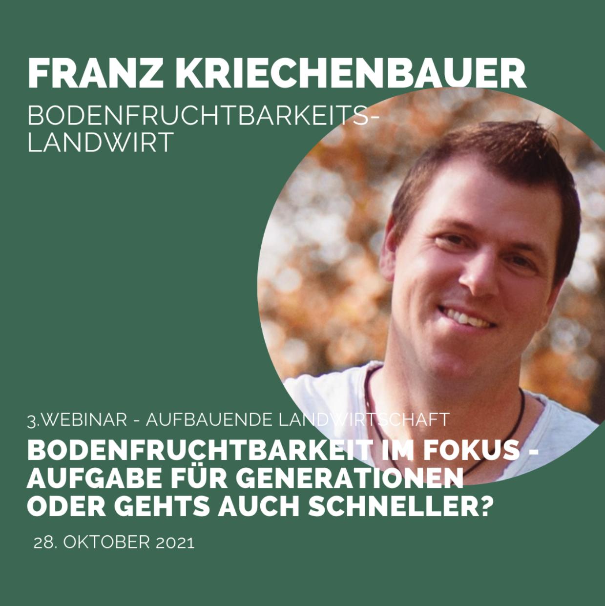Morgen in unserer 7. Webinar-Reihe »Aufbauende Landwirtschaft«: Franz Kriechenbauer – Bodenfruchtbarkeits-Landwirt
